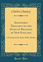 Seasonable Thoughts on the State of Religion in New-England: A Treatise in Five Parts, with a Preface (Classic Reprint)