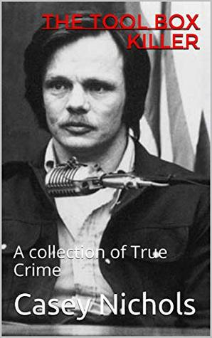 The Tool Box Killer: A collection of True Crime