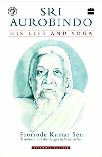 Sri Aurobindo His Life and Yoga 2nd Edition