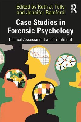 Case Studies in Forensic Psychology: Clinical Assessment and