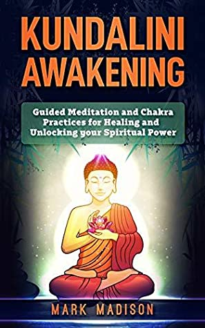 Kundalini Awakening: Guided Meditation and Chakra Practices for