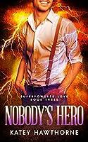 Nobody's Hero (Superpowered Love #3)