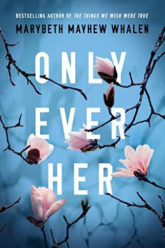 Only Ever Her by Marybeth Mayhew Whalen