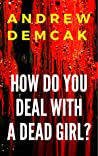 How Do You Deal with a Dead Girl?