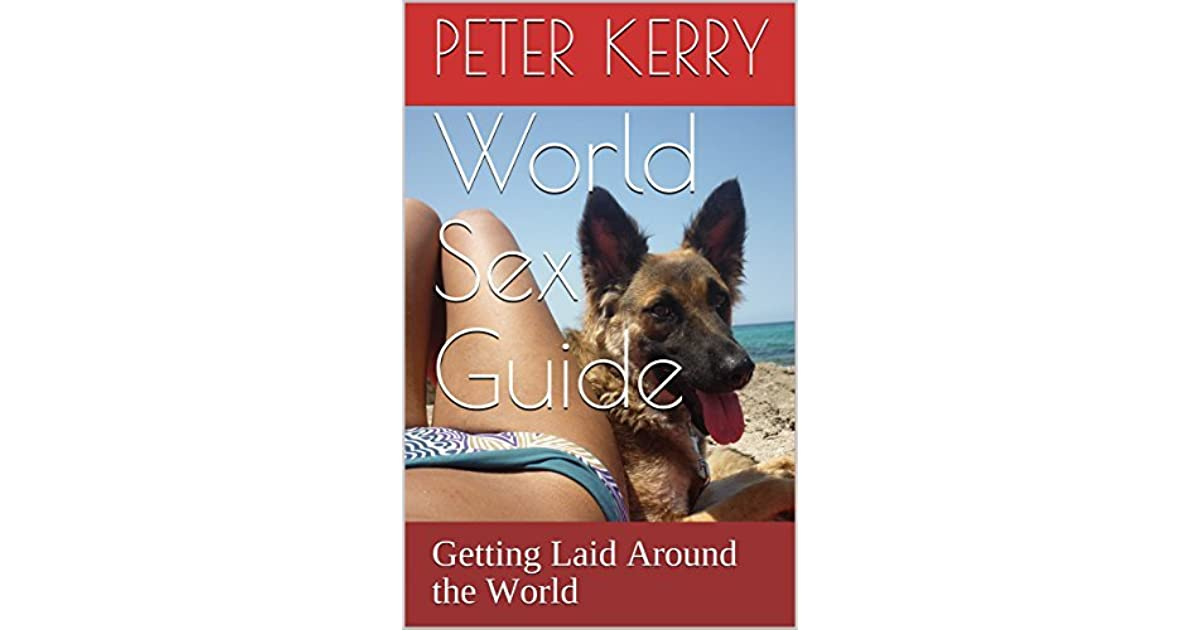 World Sex Guide: Getting Laid Around the World by Peter Kerry