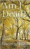 Am I Dead?: Ghost's Who Are Unsure