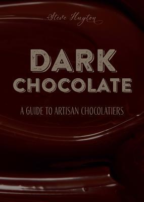 Dark: A Guide to Artisan Chocolatiers
