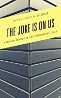The Joke Is on Us: Political Comedy in (Late) Neoliberal Times