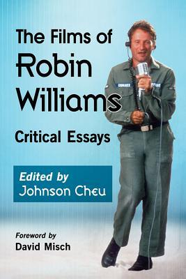 """The Films of Robin Williams: Critical Essays"""""""