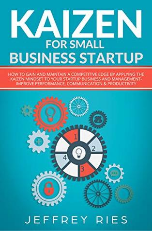 Kaizen for Small Business Startup by Jeffrey Ries