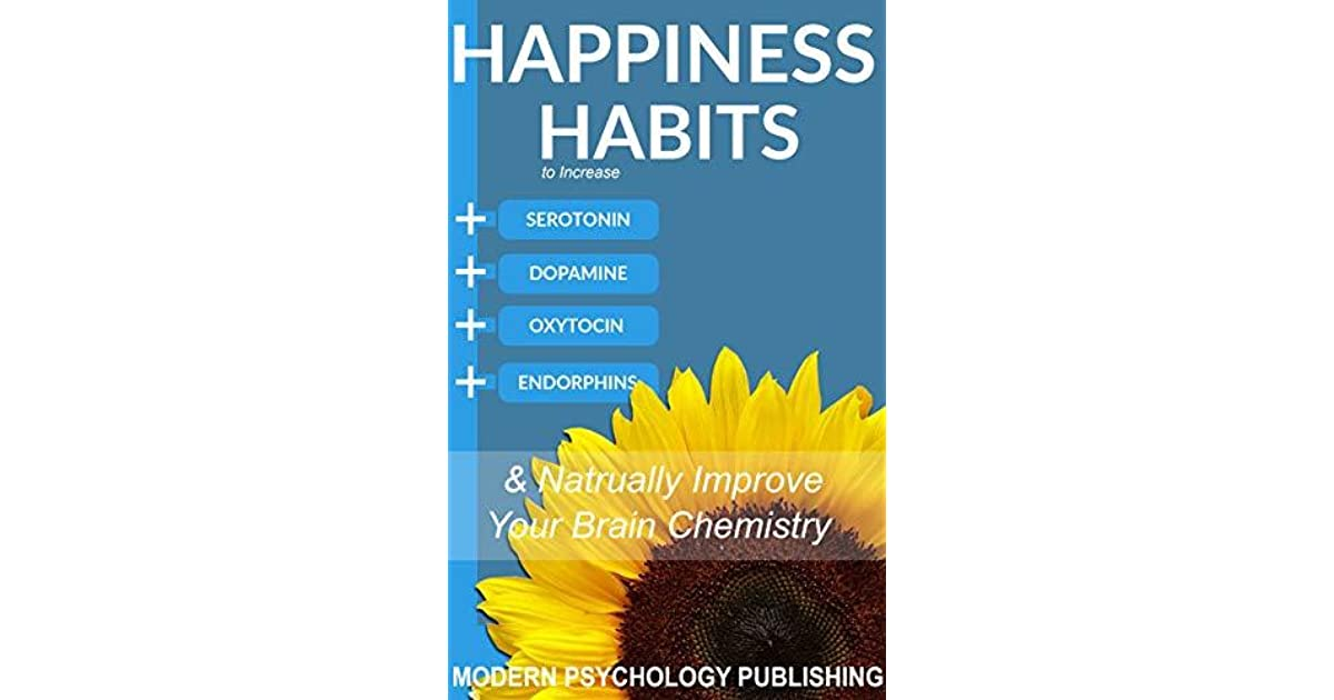 Happiness: Habits to Increase Serotonin, Dopamine, Oxytocin