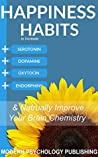 Happiness: Habits to Increase Serotonin, Dopamine, Oxytocin and Endorphins & Naturally Improve Brain Chemistry