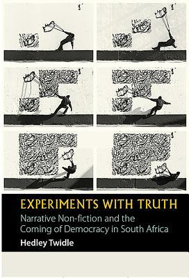 Experiments with Truth: Narrative Non-Fiction and the Coming of Democracy in South Africa