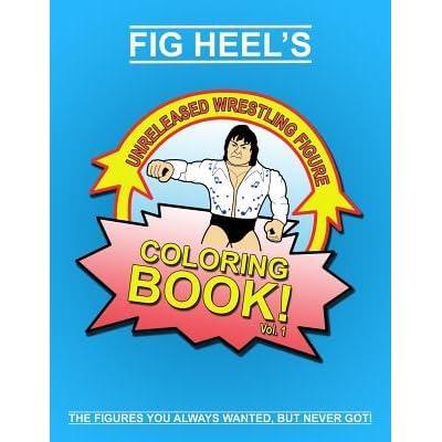 Fig Heel's Unreleased Wrestling Figure Coloring Book, Vol  1