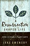 A Resurrection Shaped Life: Dying and Rising on Planet Earth