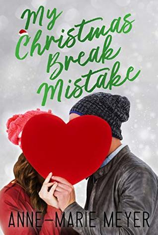 Christmas Break.My Christmas Break Mistake By Anne Marie Meyer