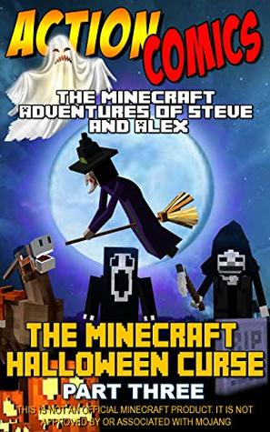 Action Comics: The Minecraft Adventures of Steve and Alex: The Minecraft Halloween Curse - Part Three (Minecraft Steve and Alex Adventures Book 12)