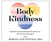 Body Kindness: Transform Your Health from the Inside Outaaaand Never Say Diet Again