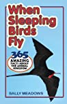 When Sleeping Birds Fly: 365 Amazing Facts about the Animal Kingdom