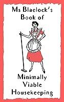 Ms Blaelock's Book of Minimally Viable Houseleeping