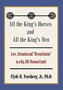 "All the King's Horses and All the King's Men: Love, Alienation and ""Reconciliation"" in a Big, Big Mormon Family"