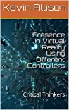 Presence in Virtual Reality Using Different Controllers: Critical Thinkers