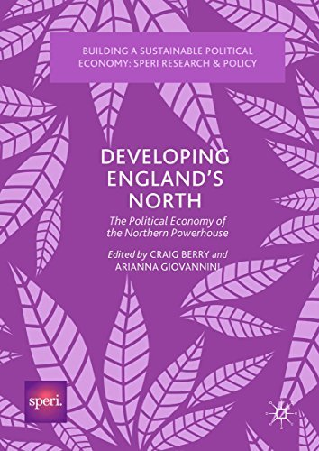 Developing England's North The Political Economy of the Northern Powerhouse (Building a Sustainable Political Economy