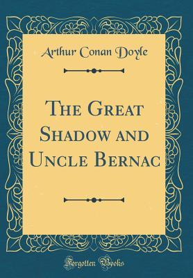 The Great Shadow and Uncle Bernac (Classic Reprint)