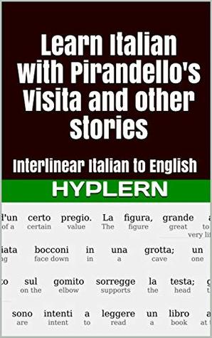 Learn Italian with Pirandello's Visita and Other Stories: Interlinear Italian to English (Learn Italian with Interlinear Stories for Beginners and Advanced Readers Book 4)