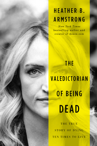 The Valedictorian of Being Dead by Heather B. Armstrong