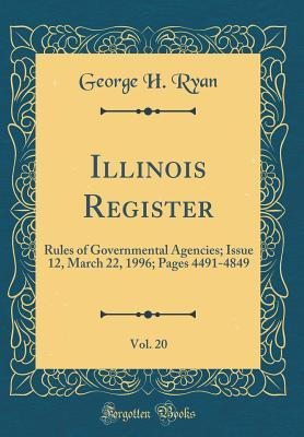 Illinois Register, Vol. 20: Rules of Governmental Agencies; Issue 12, March 22, 1996; Pages 4491-4849 (Classic Reprint)