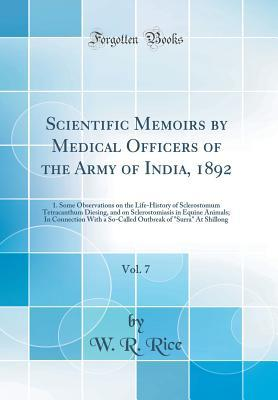 Scientific Memoirs by Medical Officers of the Army of India, 1892, Vol. 7: 1. Some Observations on the Life-History of Sclerostomum Tetracanthum Diesing, and on Sclerostomiasis in Equine Animals; In Connection with a So-Called Outbreak of Surra at Shill
