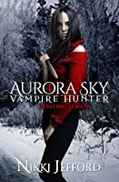 Hunting Season (Aurora Sky: Vampire Hunter, #4)