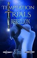 Temptation Trials Rebellion: Men's & Temptresses' POV (The Tempted Series Book 2)
