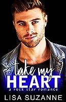 Take My Heart: A Rock Star Romance