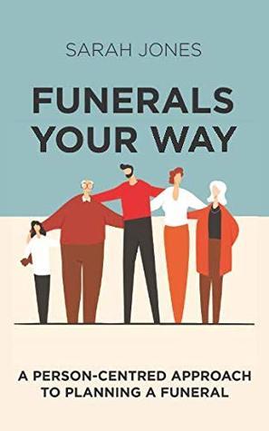 Funerals Your Way by Sarah    Jones
