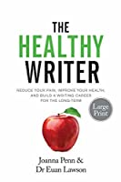 The Healthy Writer Large Print Edition: Reduce Your Pain, Improve Your Health, And Build A Writing Career For The Long Term (Books for Writers)