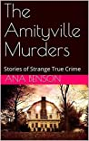 The Amityville Murders: Stories of Strange True Crime