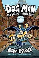 Dog Man: For Whom the Ball Rolls (Dog Man, #7)