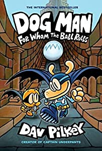 Dog Man: For Whom the Ball Rolls (Dog Man, #7)