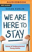 We Are Here to Stay: Voice of Undocumented Young Adults