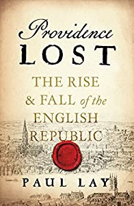 Providence Lost: The Rise and Fall of the English Republic