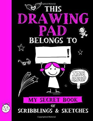 This Drawing Pad Belongs to ______! My Secret Book of Scribblings and Sketches: Sketchbook for Kids, Great Art Supplies and Sketch Book Gifts for ... And 12 (Big Dreams Art Supplies Sketch Books)