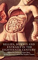 Bellies, bowels and entrails in the eighteenth century (Seventeenth and Eighteenth Century Studies MUP)