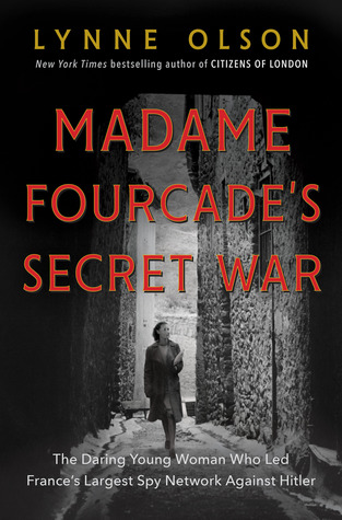 Madame Fourcade's Secret War by Lynne Olson