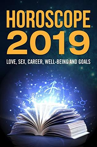 Horoscope 2019: Love, Sex, Career, Well-being and Goals by