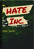 Hate Inc.: How, and Why, the Media Makes Us Despise One Another