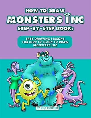 How To Draw Monsters Inc Step By Step Book Easy Drawing Lessons For Kids To Learn To Draw Monsters Inc By Roy Lichter