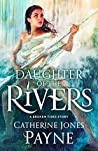 Daughter of the Rivers: A Broken Tides Story (Broken Tides Stories Book 2)