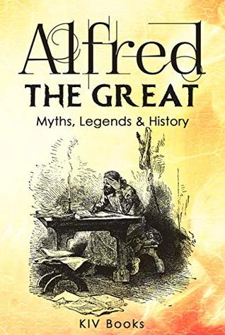 Alfred The Great - Myths, Legends & History by KIV Books
